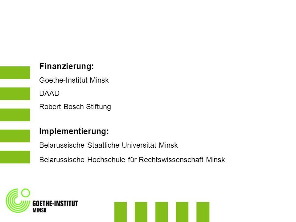 Finanzierung: Goethe-Institut Minsk DAAD Robert Bosch Stiftung Implementierung: Belarussische Staatliche Universität Minsk Belarussische Hochschule fü