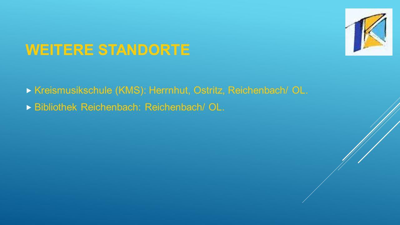 WEITERE STANDORTE  Kreismusikschule (KMS): Herrnhut, Ostritz, Reichenbach/ OL.