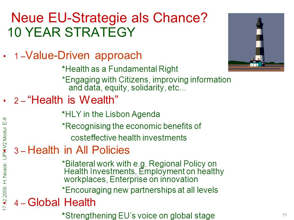 17.12.2009. H. Noack:: UPH V2 Modul E-8 11 Neue EU-Strategie als Chance? 10 YEAR STRATEGY 1 – Value-Driven approach *Health as a Fundamental Right *En