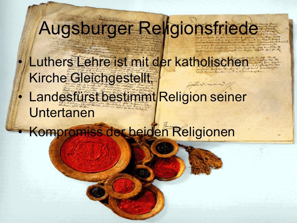 Augsburger Religionsfriede Luthers Lehre ist mit der katholischen Kirche Gleichgestellt. Landesfürst bestimmt Religion seiner Untertanen Kompromiss de
