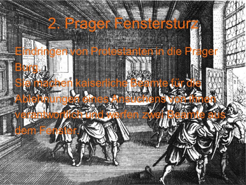 2. Prager Fenstersturz Eindringen von Protestanten in die Prager Burg. Sie machen kaiserliche Beamte für die Ablehnungen eines Ansuchens von ihnen ver