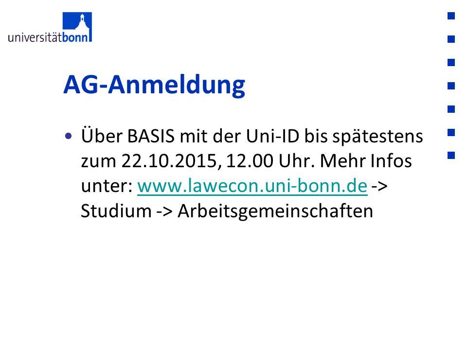 AG-Anmeldung Über BASIS mit der Uni-ID bis spätestens zum 22.10.2015, 12.00 Uhr. Mehr Infos unter: www.lawecon.uni-bonn.de -> Studium -> Arbeitsgemein