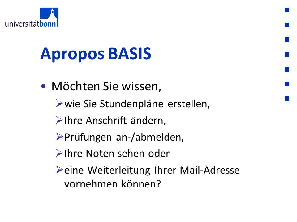 Apropos BASIS Möchten Sie wissen,  wie Sie Stundenpläne erstellen,  Ihre Anschrift ändern,  Prüfungen an-/abmelden,  Ihre Noten sehen oder  eine