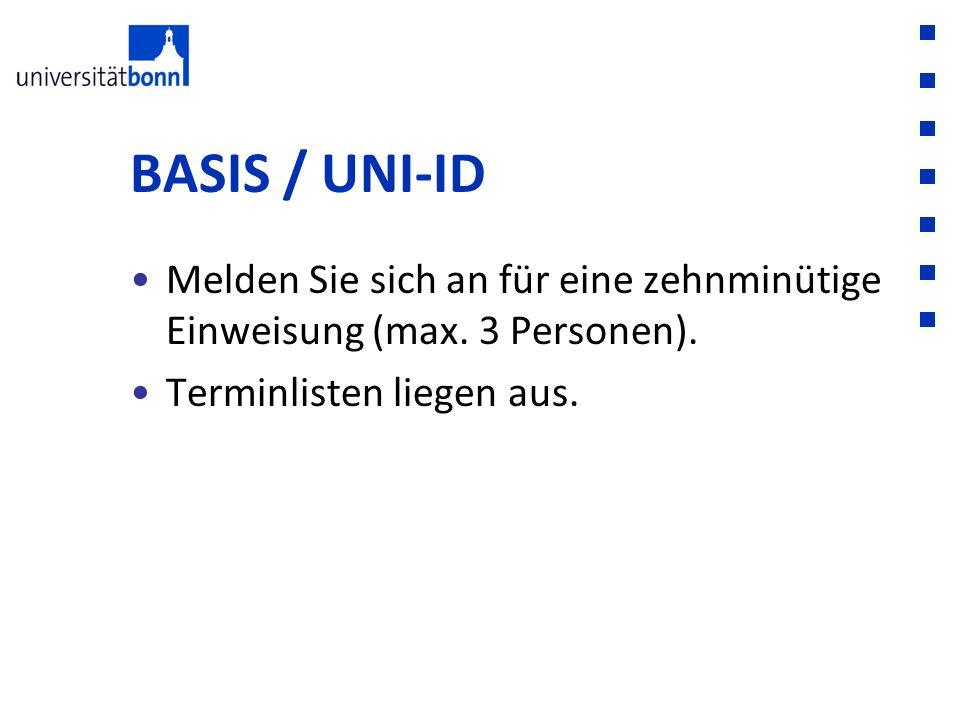 BASIS / UNI-ID Melden Sie sich an für eine zehnminütige Einweisung (max. 3 Personen). Terminlisten liegen aus.