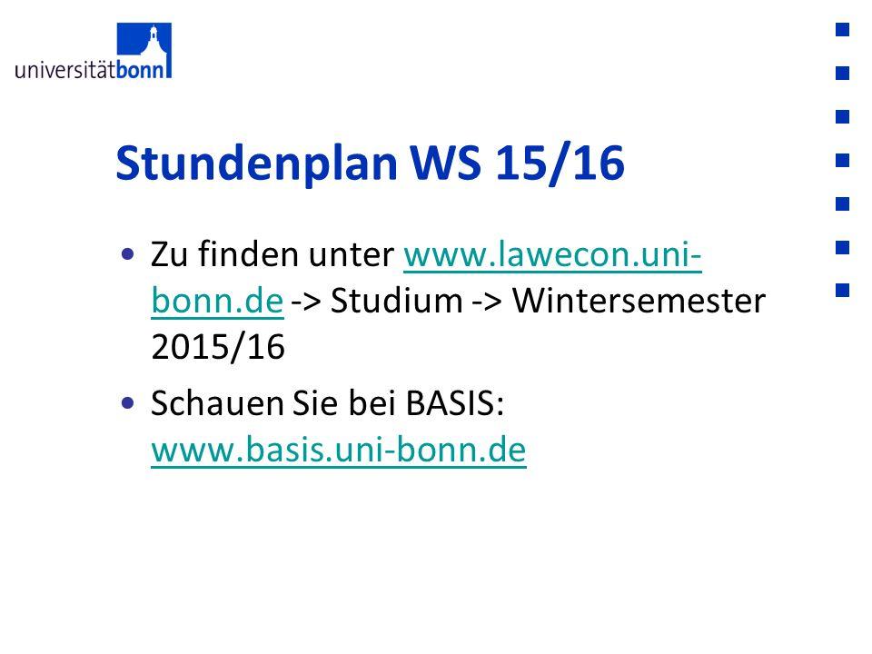 Stundenplan WS 15/16 Zu finden unter www.lawecon.uni- bonn.de -> Studium -> Wintersemester 2015/16www.lawecon.uni- bonn.de Schauen Sie bei BASIS: www.