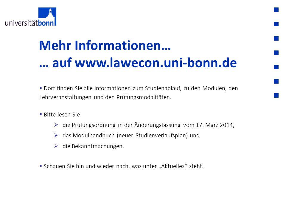 Mehr Informationen… … auf www.lawecon.uni-bonn.de  Dort finden Sie alle Informationen zum Studienablauf, zu den Modulen, den Lehrveranstaltungen und