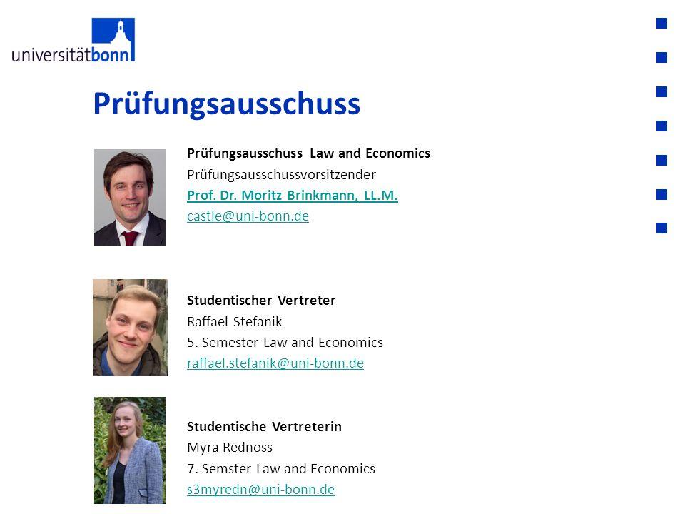 Prüfungsausschuss Prüfungsausschuss Law and Economics Prüfungsausschussvorsitzender Prof. Dr. Moritz Brinkmann, LL.M. castle@uni-bonn.de Studentischer