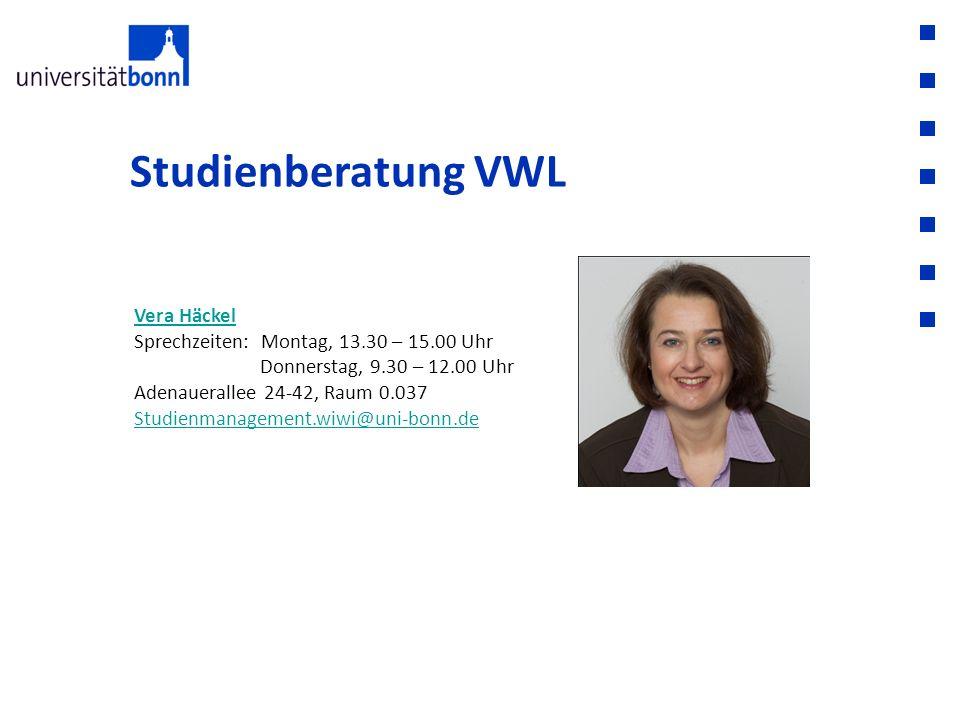 Studienberatung VWL Vera Häckel Sprechzeiten: Montag, 13.30 – 15.00 Uhr Donnerstag, 9.30 – 12.00 Uhr Adenauerallee 24-42, Raum 0.037 Studienmanagement