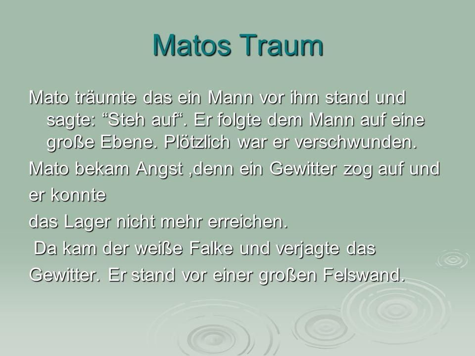 """Matos Traum Mato träumte das ein Mann vor ihm stand und sagte: """"Steh auf"""". Er folgte dem Mann auf eine große Ebene. Plötzlich war er verschwunden. Mat"""