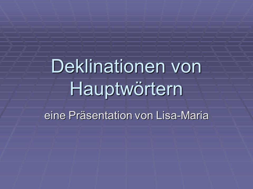 Deklinationen von Hauptwörtern eine Präsentation von Lisa-Maria