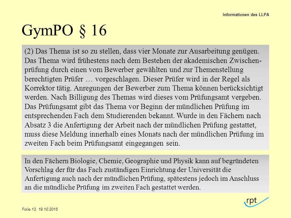 GymPO § 16 Folie 13, 19.10.2015 Informationen des LLPA (2) Das Thema ist so zu stellen, dass vier Monate zur Ausarbeitung genügen. Das Thema wird früh