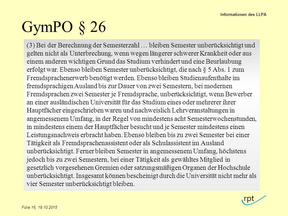 GymPO § 26 Folie 16, 19.10.2015 Informationen des LLPA (3) Bei der Berechnung der Semesterzahl … bleiben Semester unberücksichtigt und gelten nicht al