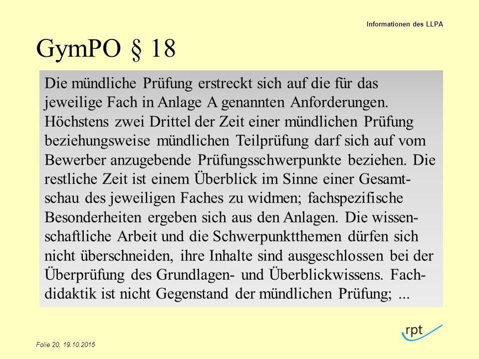 GymPO § 18 Folie 20, 19.10.2015 Informationen des LLPA Die mündliche Prüfung erstreckt sich auf die für das jeweilige Fach in Anlage A genannten Anfor