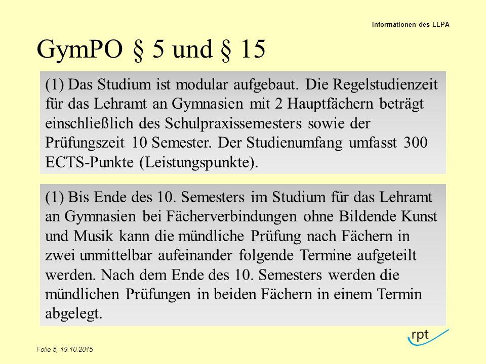 GymPO § 5 und § 15 Folie 5, 19.10.2015 Informationen des LLPA (1) Das Studium ist modular aufgebaut. Die Regelstudienzeit für das Lehramt an Gymnasien