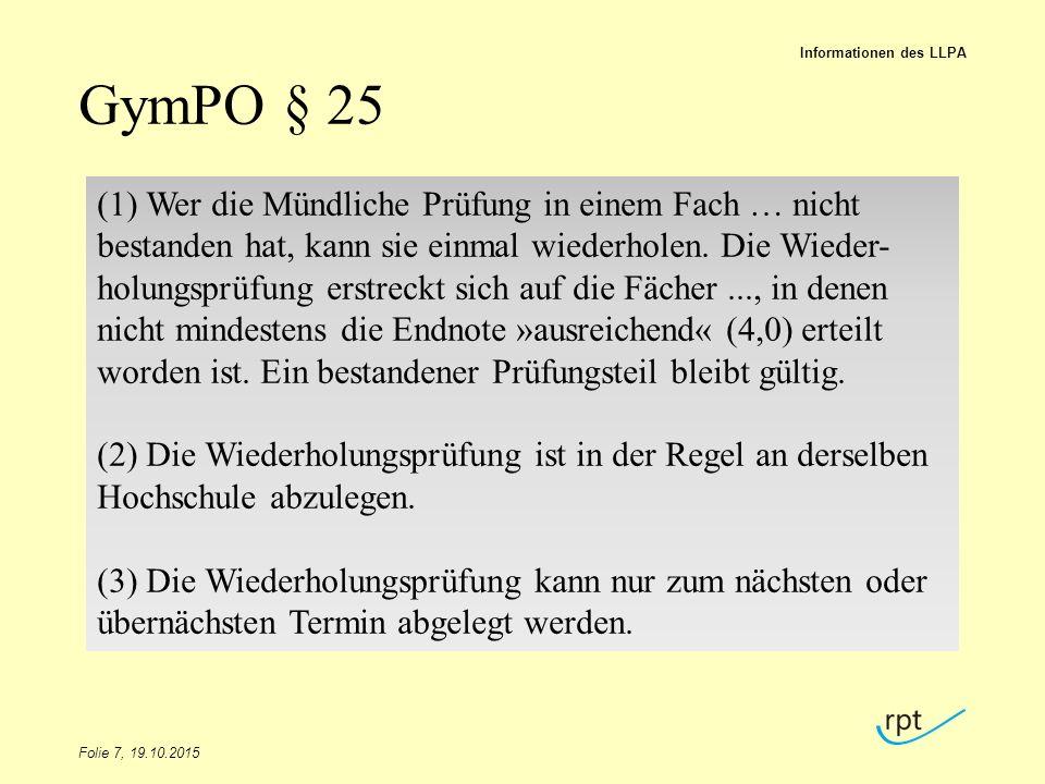 GymPO § 25 Folie 7, 19.10.2015 Informationen des LLPA (1) Wer die Mündliche Prüfung in einem Fach … nicht bestanden hat, kann sie einmal wiederholen.