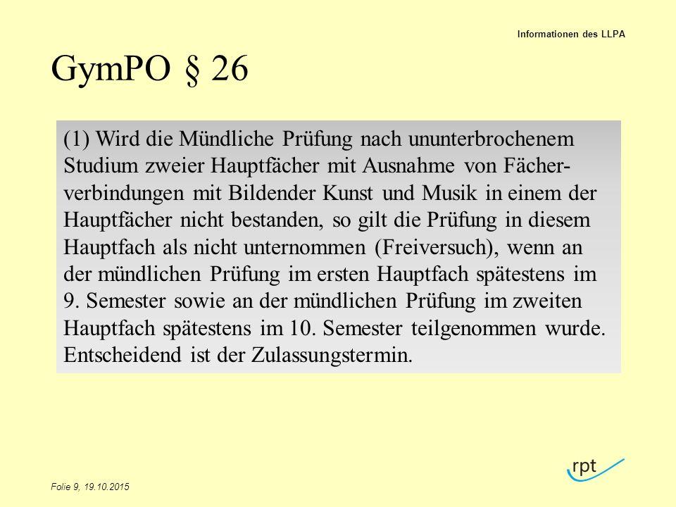 GymPO § 26 Folie 9, 19.10.2015 Informationen des LLPA (1) Wird die Mündliche Prüfung nach ununterbrochenem Studium zweier Hauptfächer mit Ausnahme von