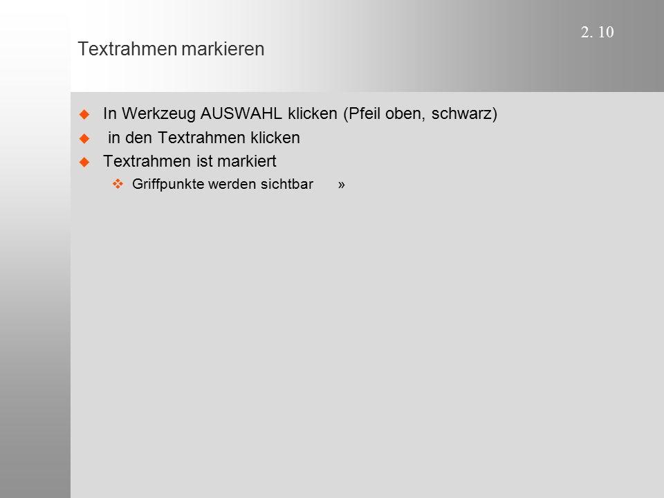 2. 10 Textrahmen markieren   In Werkzeug AUSWAHL klicken (Pfeil oben, schwarz)   in den Textrahmen klicken   Textrahmen ist markiert   Griffpu