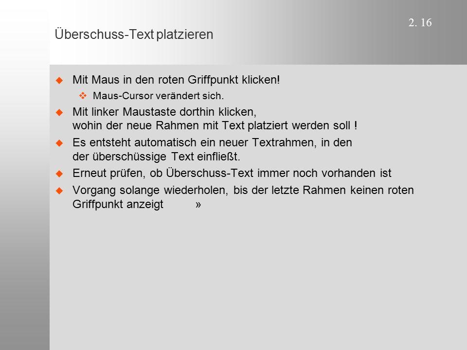 2. 16 Überschuss-Text platzieren   Mit Maus in den roten Griffpunkt klicken!   Maus-Cursor verändert sich.   Mit linker Maustaste dorthin klicke