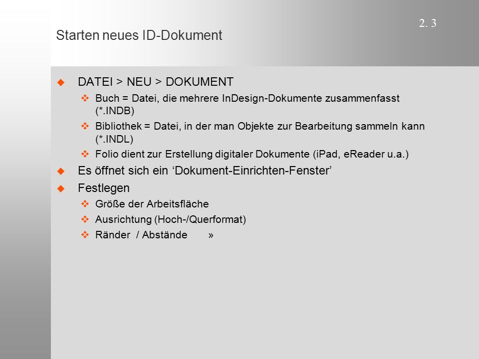 2. 3 Starten neues ID-Dokument   DATEI > NEU > DOKUMENT   Buch = Datei, die mehrere InDesign-Dokumente zusammenfasst (*.INDB)   Bibliothek = Dat