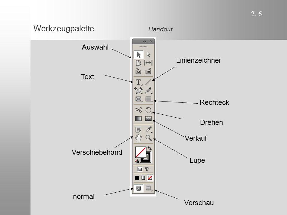 2. 6 Werkzeugpalette Handout Text Rechteck Lupe Auswahl Drehen Verschiebehand Linienzeichner Verlauf Vorschau normal