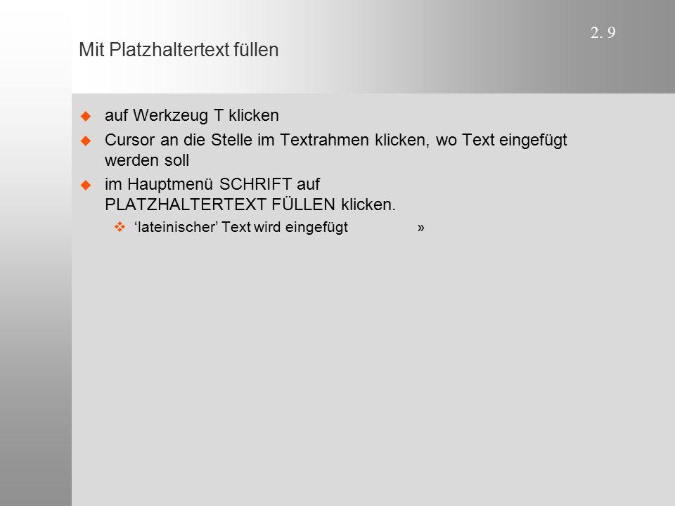 2. 9 Mit Platzhaltertext füllen   auf Werkzeug T klicken   Cursor an die Stelle im Textrahmen klicken, wo Text eingefügt werden soll   im Hauptm