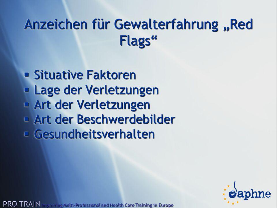 """Anzeichen für Gewalterfahrung """"Red Flags""""  Situative Faktoren  Lage der Verletzungen  Art der Verletzungen  Art der Beschwerdebilder  Gesundheits"""