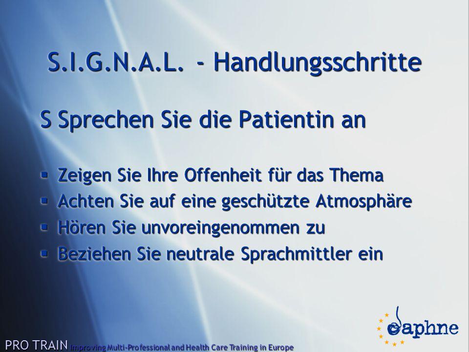 S.I.G.N.A.L. - Handlungsschritte SSprechen Sie die Patientin an  Zeigen Sie Ihre Offenheit für das Thema  Achten Sie auf eine geschützte Atmosphäre