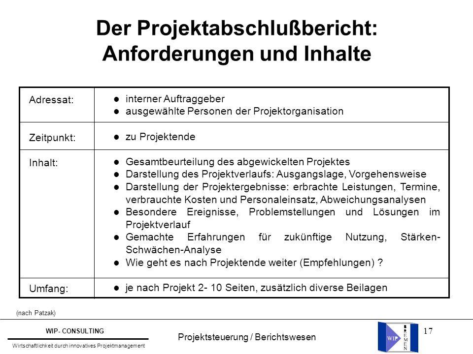 17 Projektsteuerung / Berichtswesen WIP- CONSULTING Wirtschaftlichkeit durch innovatives Projektmanagement Der Projektabschlußbericht: Anforderungen u