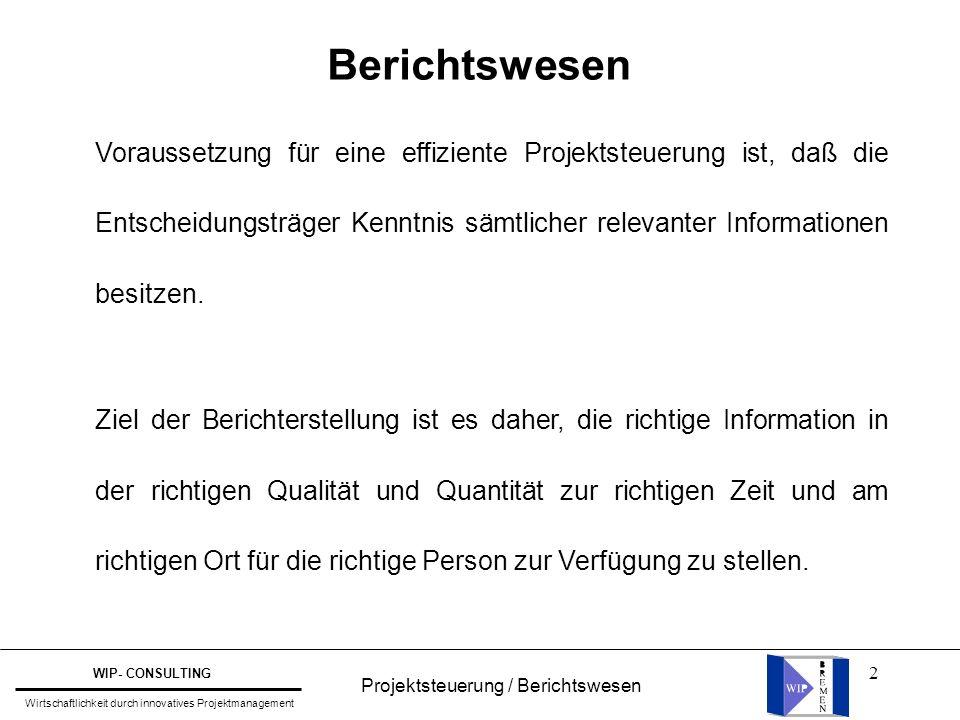 2 Berichtswesen Voraussetzung für eine effiziente Projektsteuerung ist, daß die Entscheidungsträger Kenntnis sämtlicher relevanter Informationen besit