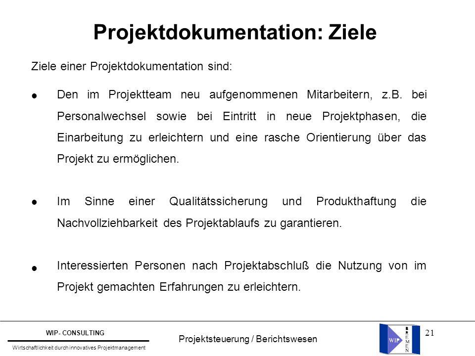21 Projektdokumentation: Ziele Den im Projektteam neu aufgenommenen Mitarbeitern, z.B. bei Personalwechsel sowie bei Eintritt in neue Projektphasen, d