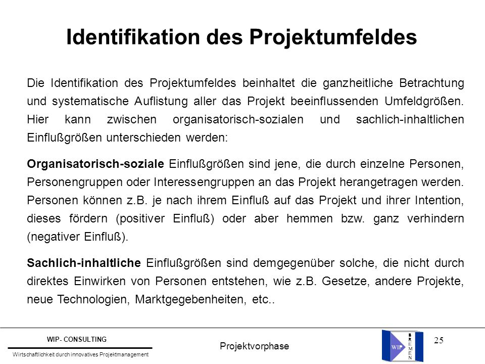 25 Identifikation des Projektumfeldes Die Identifikation des Projektumfeldes beinhaltet die ganzheitliche Betrachtung und systematische Auflistung all