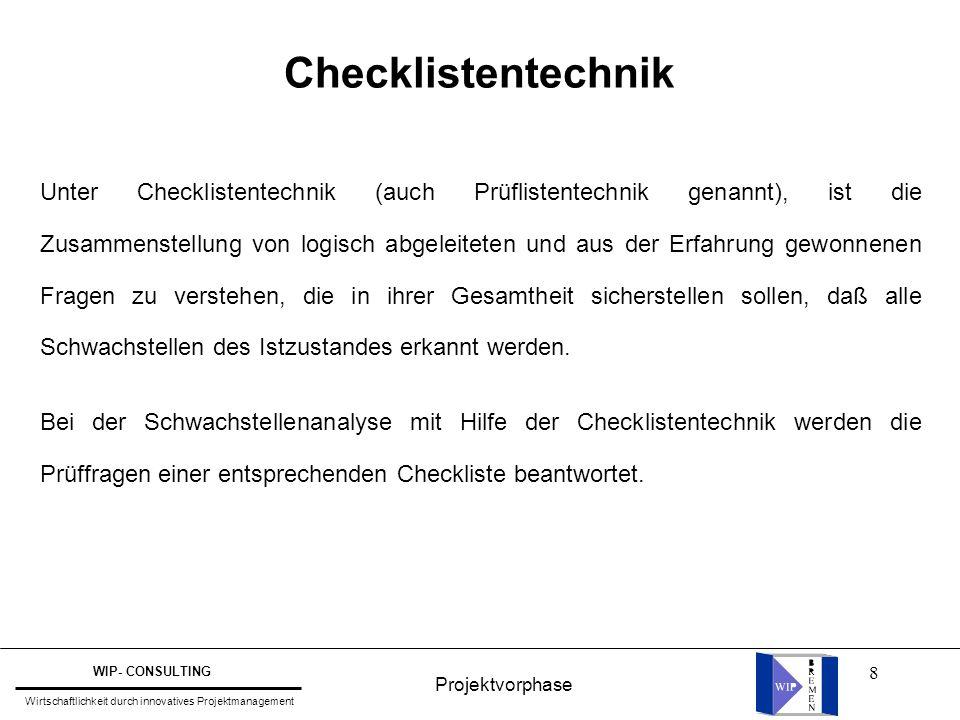 8 Checklistentechnik Unter Checklistentechnik (auch Prüflistentechnik genannt), ist die Zusammenstellung von logisch abgeleiteten und aus der Erfahrun