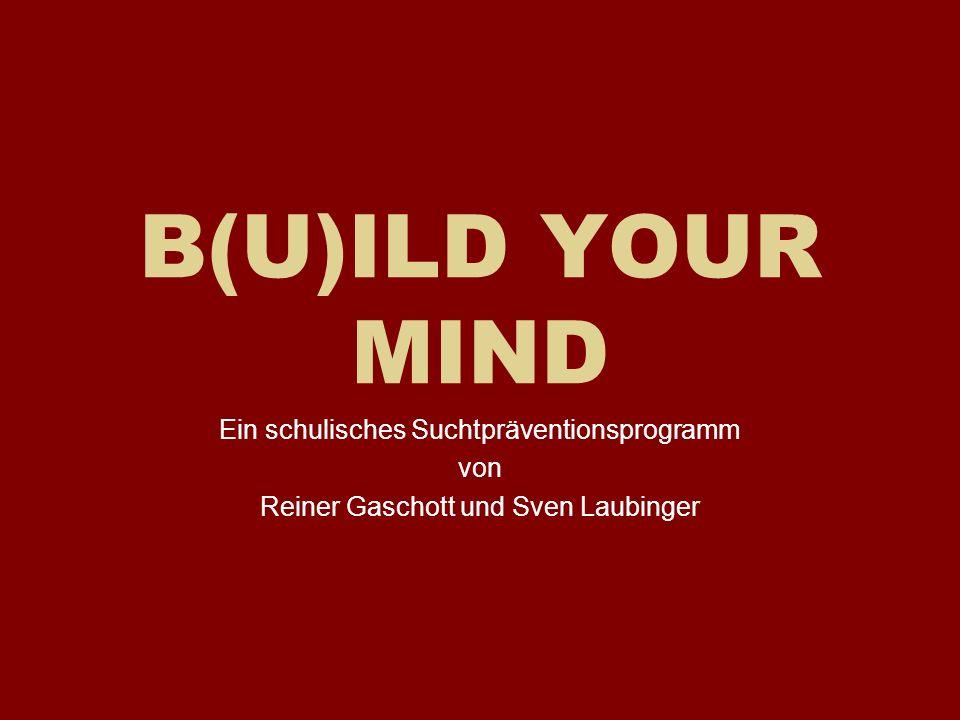 B(U)ILD YOUR MIND Ein schulisches Suchtpräventionsprogramm von Reiner Gaschott und Sven Laubinger