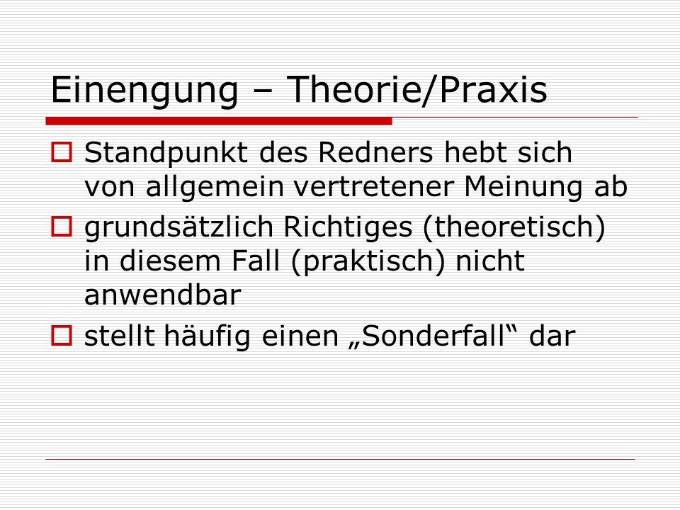 Einengung – Theorie/Praxis  Standpunkt des Redners hebt sich von allgemein vertretener Meinung ab  grundsätzlich Richtiges (theoretisch) in diesem F