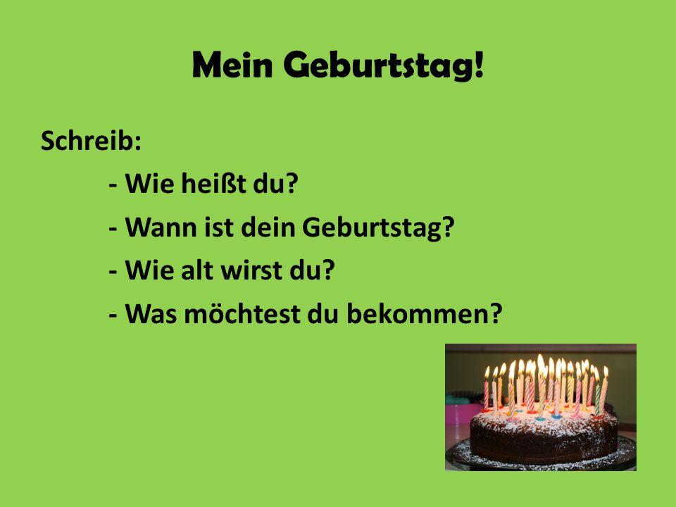Mein Geburtstag. Schreib: - Wie heißt du. - Wann ist dein Geburtstag.