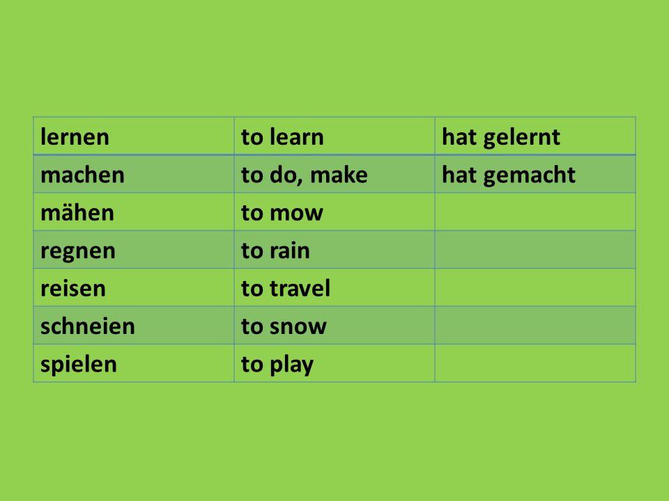 lernento learnhat gelernt machento do, makehat gemacht mähento mow regnento rain reisento travel schneiento snow spielento play