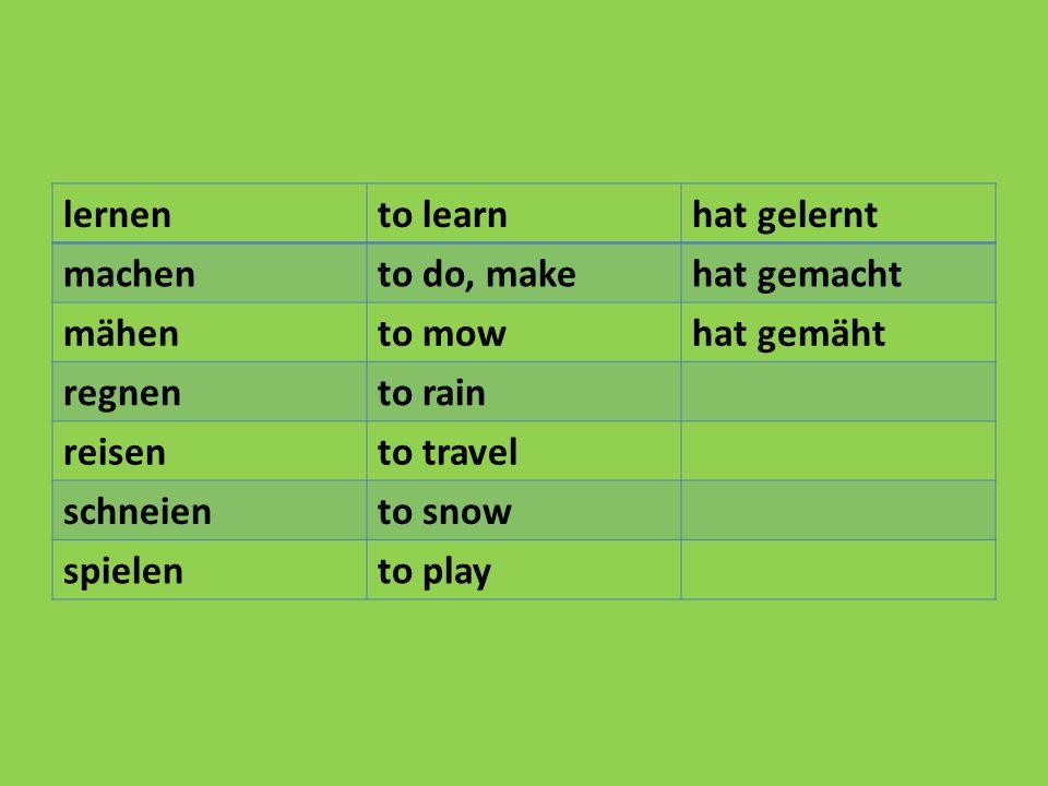 lernento learnhat gelernt machento do, makehat gemacht mähento mowhat gemäht regnento rain reisento travel schneiento snow spielento play