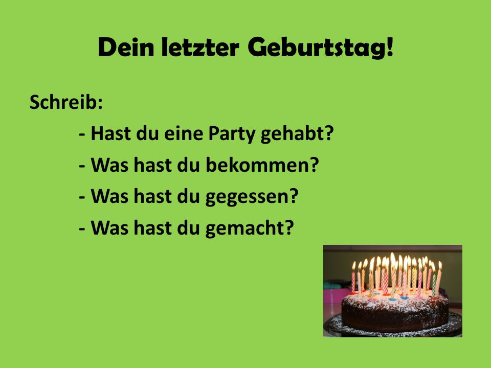 Dein letzter Geburtstag. Schreib: - Hast du eine Party gehabt.