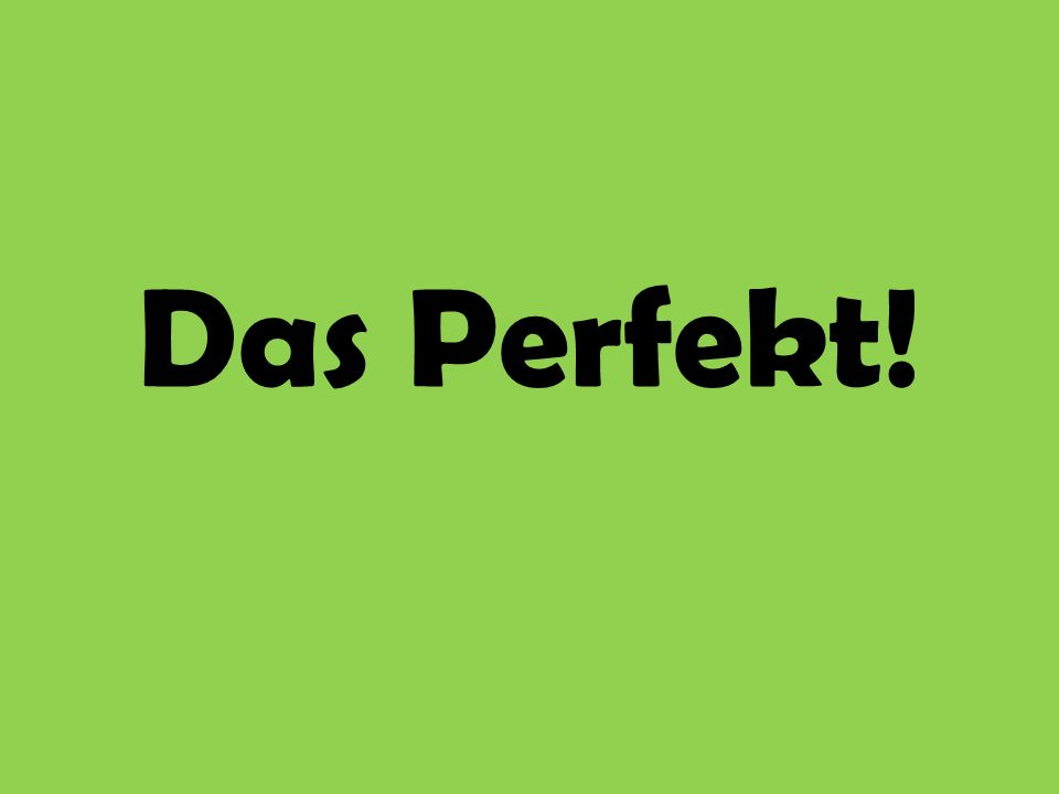 Das Perfekt The perfect tense is used to talk about the past tense.