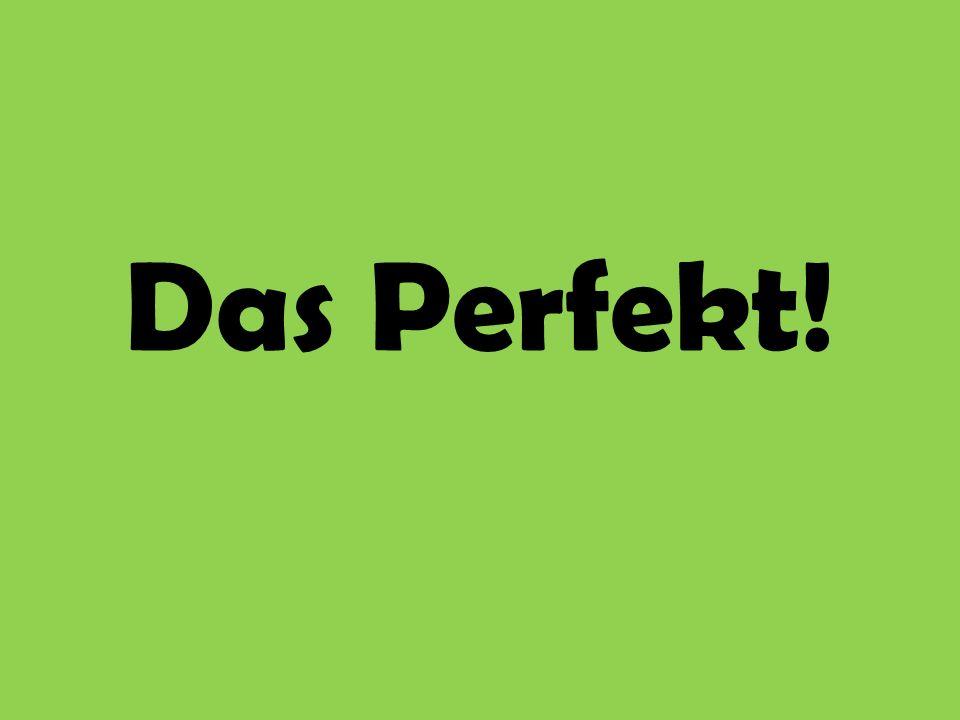 Das Perfekt!