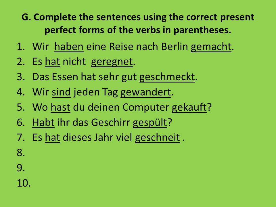 G. Complete the sentences using the correct present perfect forms of the verbs in parentheses.