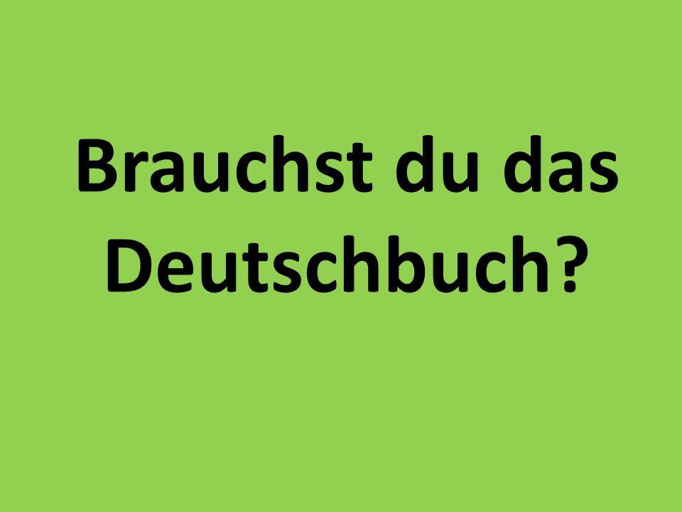 Brauchst du das Deutschbuch?