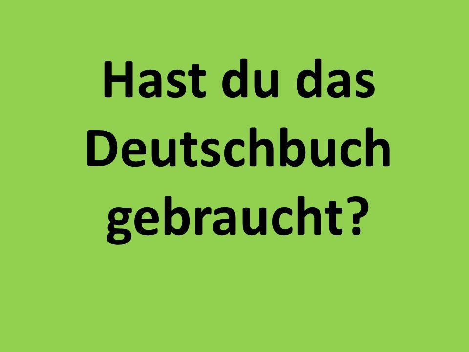 Hast du das Deutschbuch gebraucht