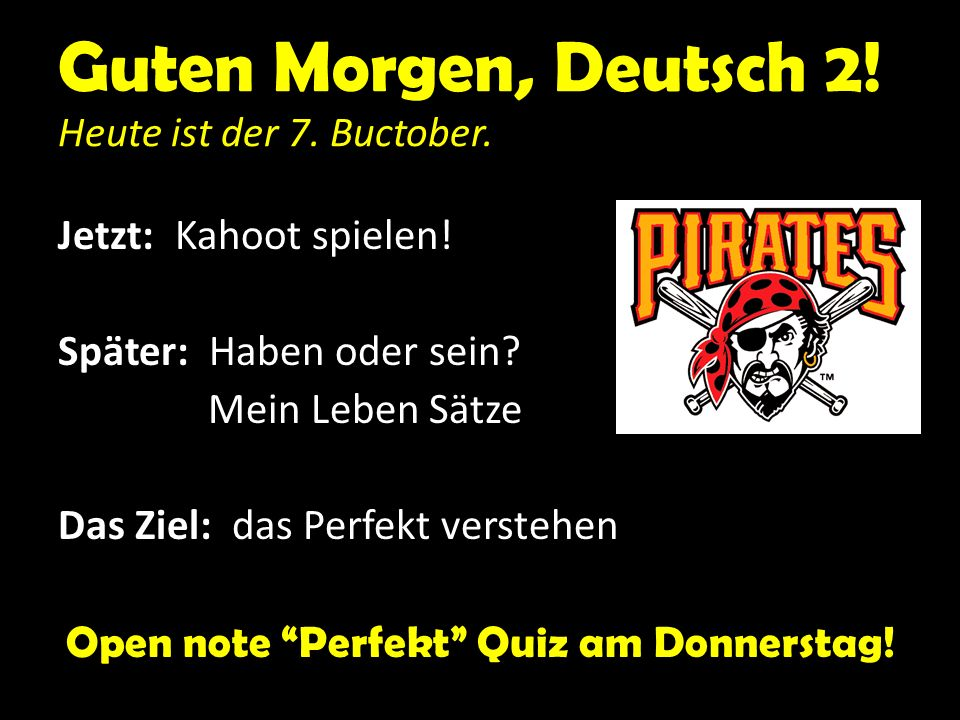 Guten Morgen, Deutsch 2. Heute ist der 7. Buctober.