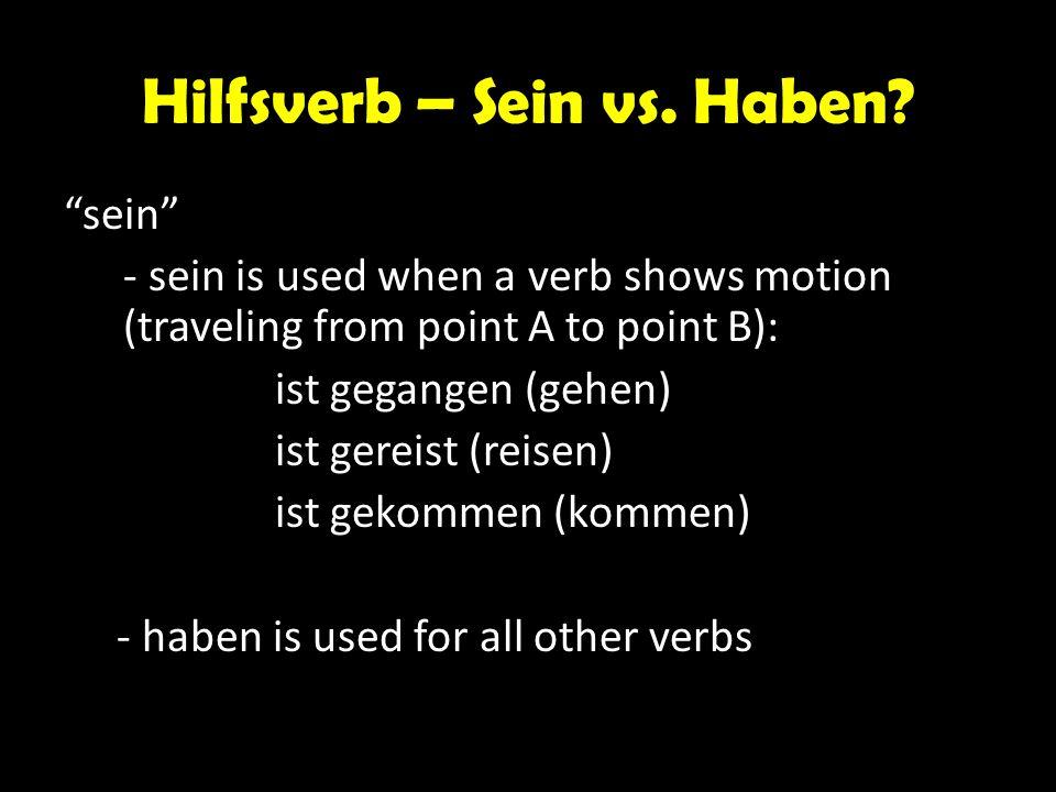 """Hilfsverb – Sein vs. Haben? """"sein"""" - sein is used when a verb shows motion (traveling from point A to point B): ist gegangen (gehen) ist gereist (reis"""