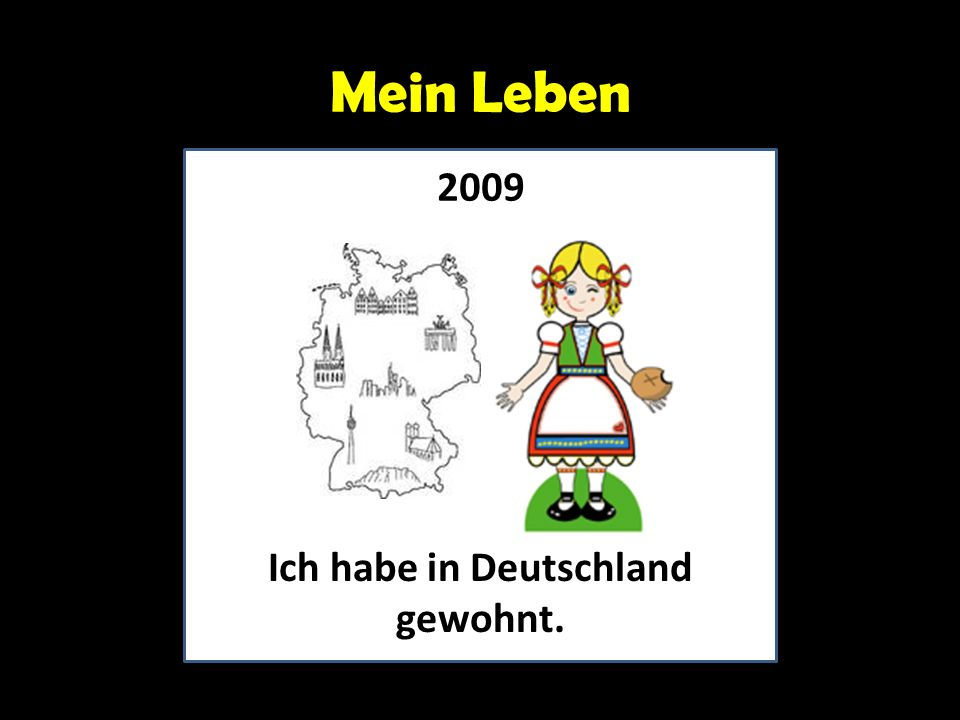 Mein Leben Ich habe in Deutschland gewohnt. 2009