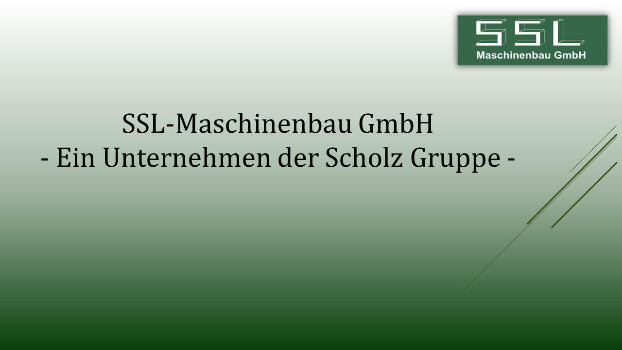 SSL-Maschinenbau GmbH - Ein Unternehmen der Scholz Gruppe -