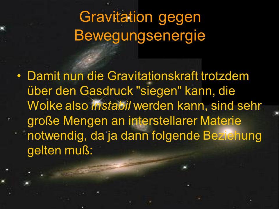 < Gravitationskraft der Wolke muss größer sein als...? die Bewegungsenergie der Teilchen (Gasdruck)