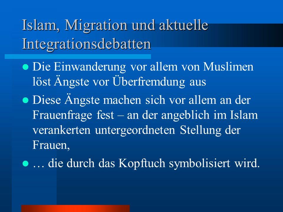 Islam, Migration und aktuelle Integrationsdebatten Die Einwanderung vor allem von Muslimen löst Ängste vor Überfremdung aus Diese Ängste machen sich v