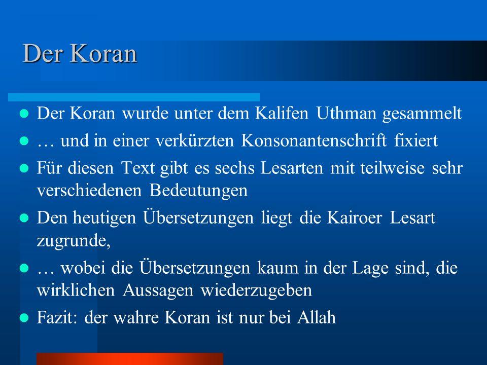 Der Koran Der Koran wurde unter dem Kalifen Uthman gesammelt … und in einer verkürzten Konsonantenschrift fixiert Für diesen Text gibt es sechs Lesart